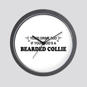You'd Drink Too Bearded Collie Wall Clock