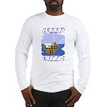 Greed Kills Long Sleeve T-Shirt