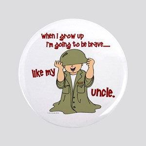 """Brave Like My Uncle 1 3.5"""" Button"""