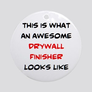 awesome drywall finisher Round Ornament