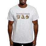 Hear no evil, see no evil.. Ash Grey T-Shirt