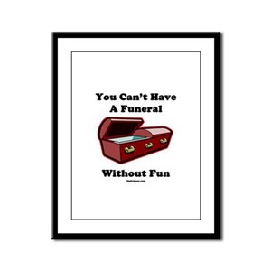 You Can't Have A Funeral With Framed Panel Print