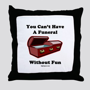 You Can't Have A Funeral With Throw Pillow