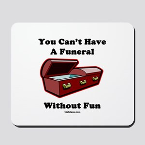 You Can't Have A Funeral With Mousepad