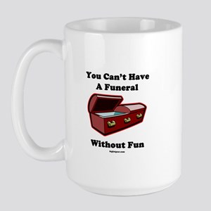 You Can't Have A Funeral With Large Mug