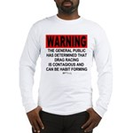 Warning: Drag Racing Long Sleeve T-Shirt