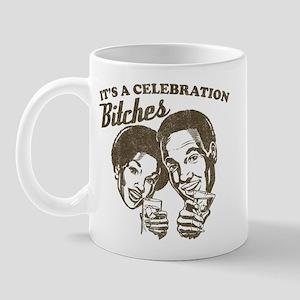 It's A Celebration Bitches Mug