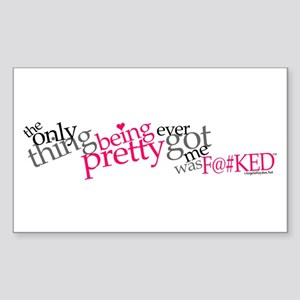Being Pretty Got Me F@#CKED Rectangle Sticker