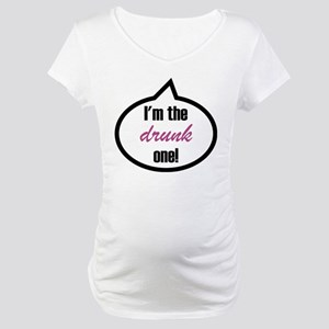 I'm the drunk one! Maternity T-Shirt
