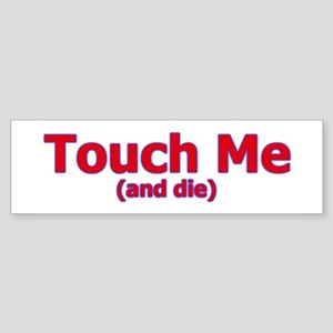 Touch Me And Die Bumper Sticker