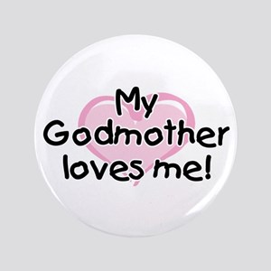 """My Godmother loves me pk 3.5"""" Button"""