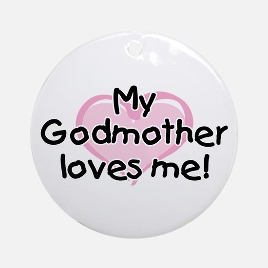 My Godmother loves me (pk) Ornament (Round)