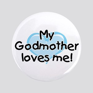 """My Godmother loves me bl 3.5"""" Button"""