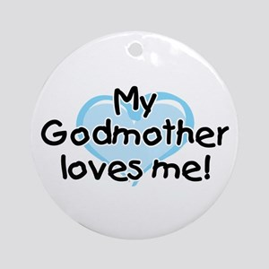 My Godmother loves me bl Round Ornament