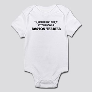 You'd Drink Too Boston Terrier Infant Bodysuit