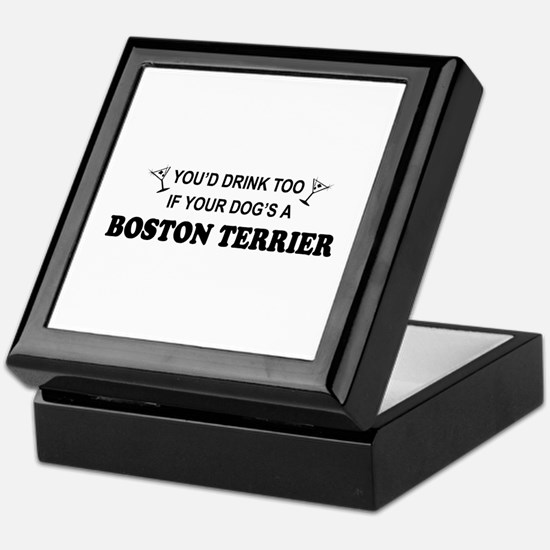 You'd Drink Too Boston Terrier Keepsake Box