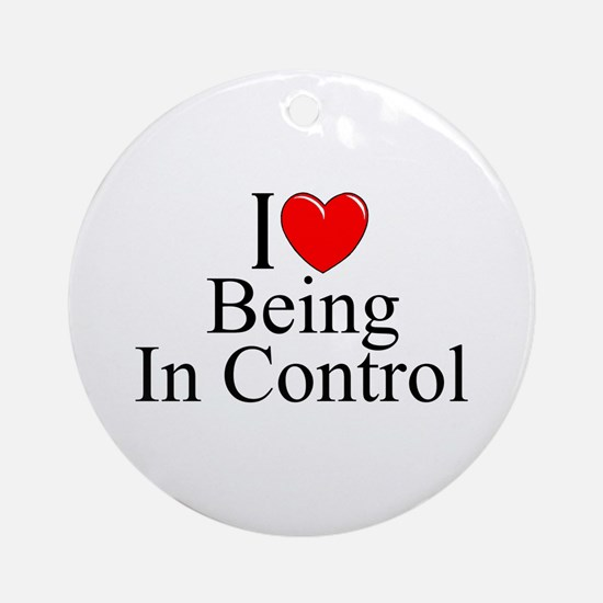 """""""I Love (Heart) Being In Control"""" Ornament (Round)"""