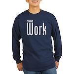 Doing Work Long Sleeve Dark T-Shirt