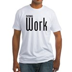 Doing Work Fitted T-Shirt