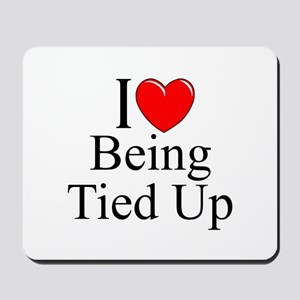 """""""I Love (Heart) Being Tied Up"""" Mousepad"""