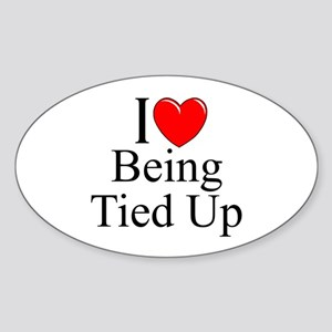 """I Love (Heart) Being Tied Up"" Oval Sticker"
