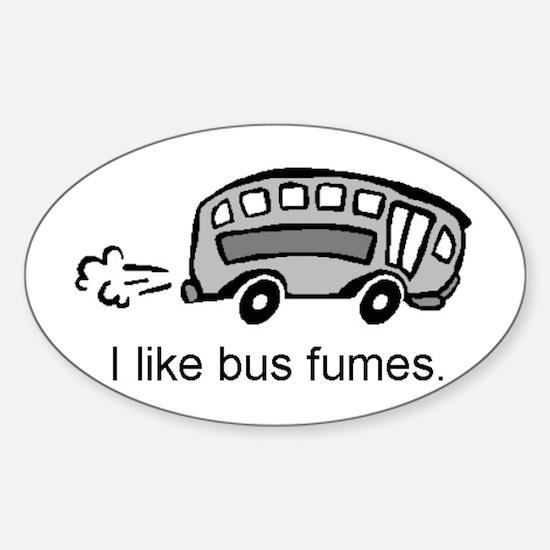 """I like bus fumes."" Oval Decal"