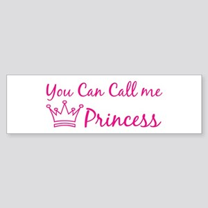 You can call me princess Bumper Sticker