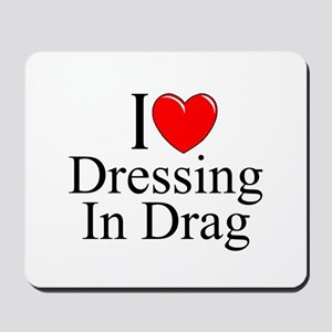 """I Love (Heart) Dressing In Drag"" Mousepad"