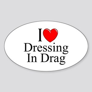"""I Love (Heart) Dressing In Drag"" Oval Sticker"