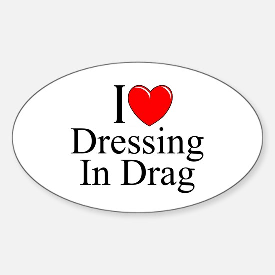 """I Love (Heart) Dressing In Drag"" Oval Decal"