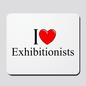 """I Love (Heart) Exhibitionists"" Mousepad"