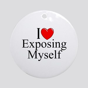 """I Love (Heart) Exposing Myself"" Ornament (Round)"