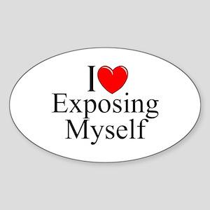 """I Love (Heart) Exposing Myself"" Oval Sticker"