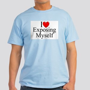 """I Love (Heart) Exposing Myself"" Light T-Shirt"