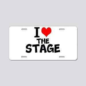 I Love The Stage Aluminum License Plate