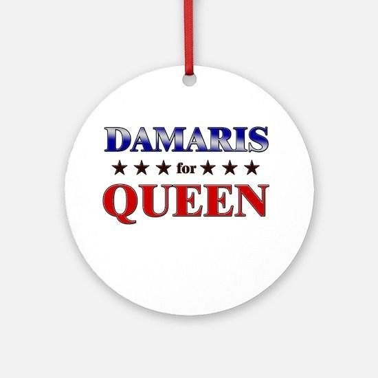 DAMARIS for queen Ornament (Round)