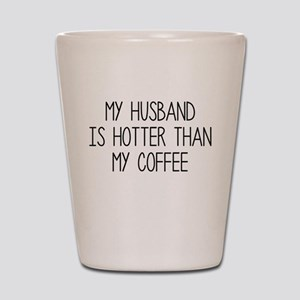 My Husband Is Hotter Than My Coffee Shot Glass