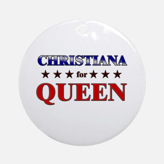 CHRISTIANA for queen Ornament (Round)