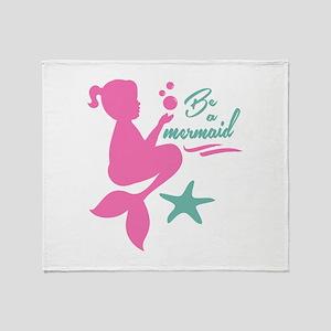 Be a Mermaid Throw Blanket