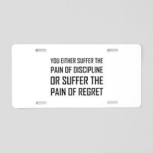 Suffer Pain Of Discipline Or Regret Aluminum Licen