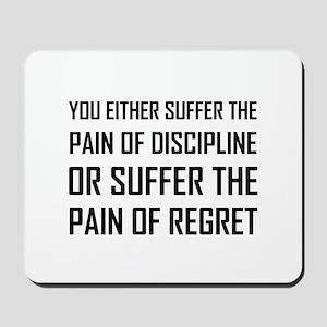 Suffer Pain Of Discipline Or Regret Mousepad
