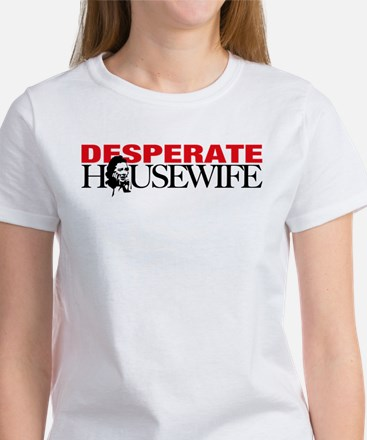 Real Desperate Housewife Women's T-Shirt