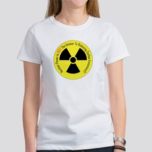 Nuclear Power Is NOT The Answer Women's T-Shirt