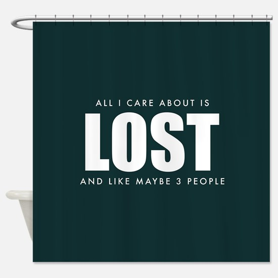 All I Care About Is Lost Shower Curtain