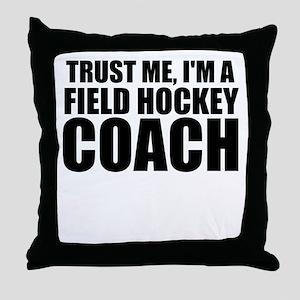 Trust Me, I'm A Field Hockey Coach Throw Pillo
