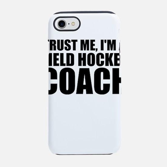 Trust Me, I'm A Field Hockey Coach iPhone 8/7