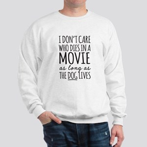Don't Care Who Dies In Movie Dog Lives Sweatshirt