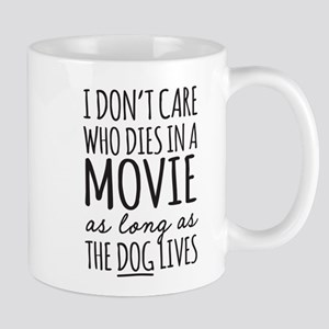 Don't Care Who Dies In Movie Dog Lives Mugs