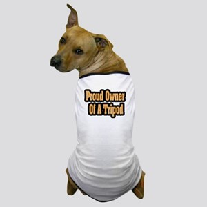 """""""Proud Owner Of A Tripod"""" Dog T-Shirt"""