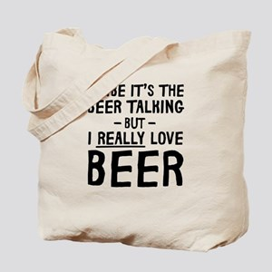 Maybe Its The Beer Talking Really Love Beer Tote B